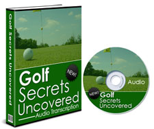 Golf TIps - Golf Secrets Uncovered, Golfing Tips, Golf eBook, Golf Swing TIps, Golf Book, Golf Instruction Book